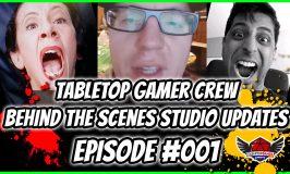 Tabletop Gamer Crew Behind the Scenes Studio Updates – Episode #001
