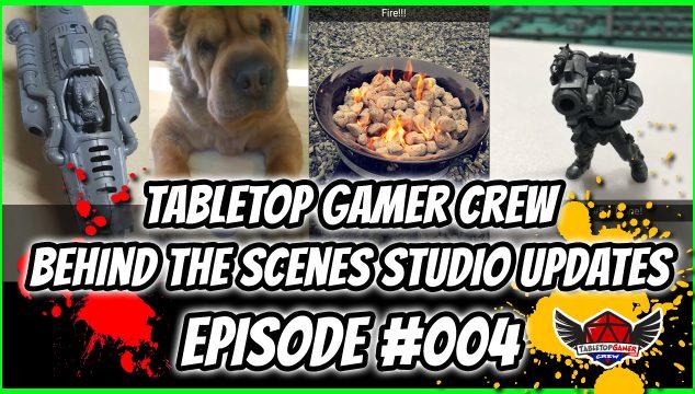 Tabletop Gamer Crew Behind the Scenes Studio Updates – Episode #004