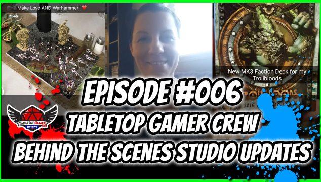 Episode #6 – Tabletop Gamer Crew Behind the Scenes Studio Updates